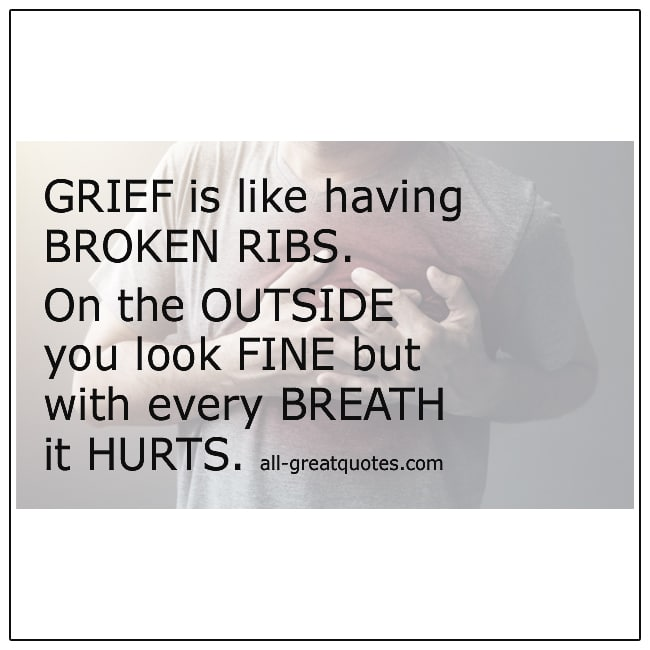 Grief Is Like Having Broken Ribs Grief Loss Quote