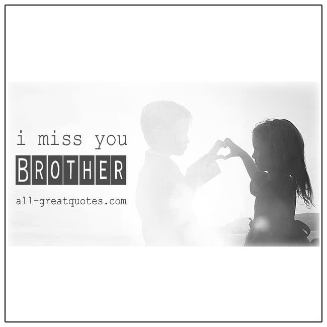 I Miss You Brother Brother Grief Quotes