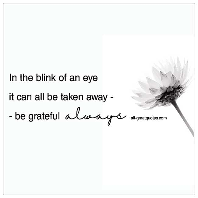 In The Blink Of An Eye It Can All Be Taken Away Grief Quotes