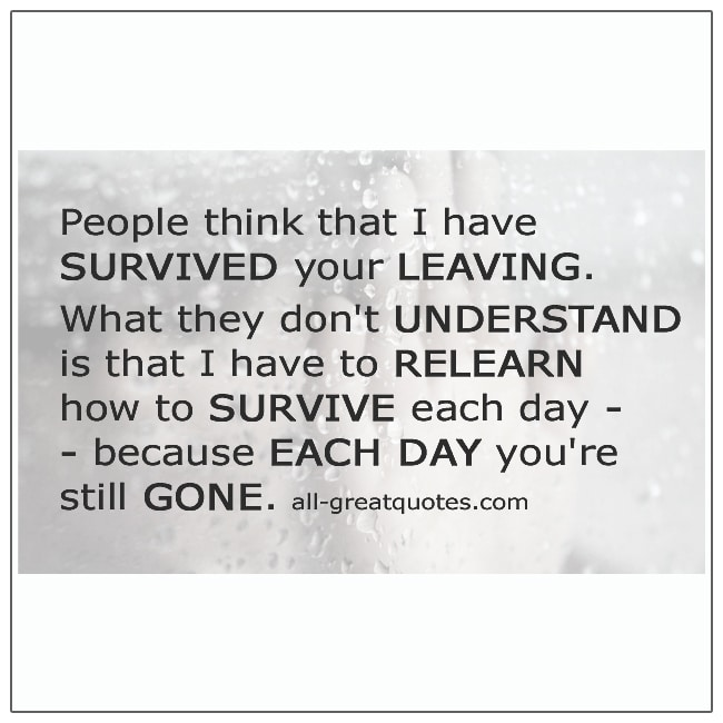People-Think-That-I-Have-Survived-Your-Leaving-Grief-Quotes
