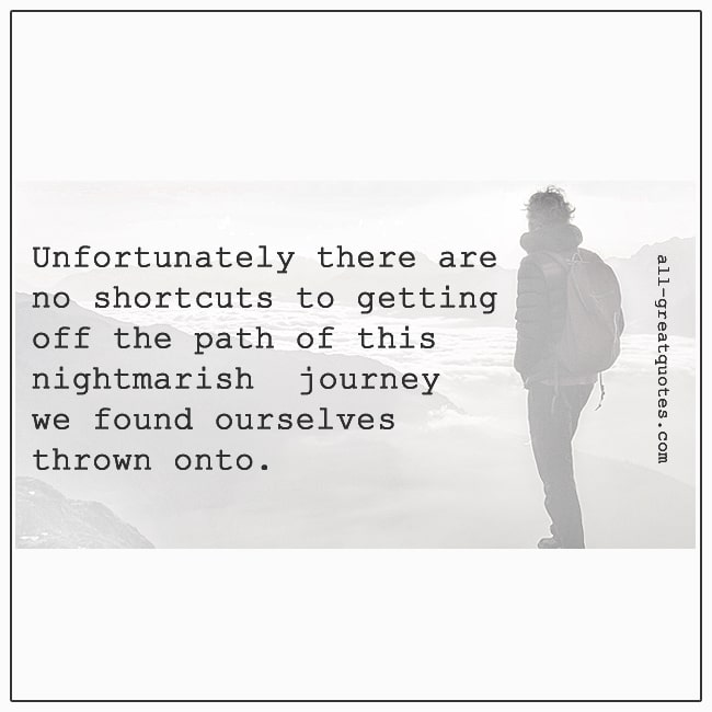 Unfortunately There Are No Shortcuts To Getting Off The Path Grief Quotes