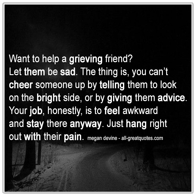 85 Sad Love Quotes On Pain Love And Friendship 2019: Want To Help A Grieving Friend Let Them Be Sad