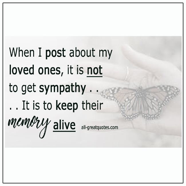 When I Post About My Loved Ones It Is Not To Get Sympathy Quote Grief