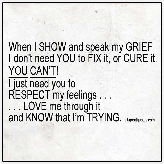 When I Show And Speak My Grief I Dont Need You To Fix It Grief Cards