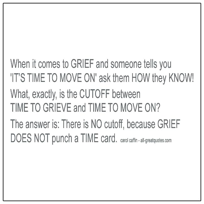 When It Comes To Grief And Someone Tells You Its Time To Move On Grief Loss Quotes