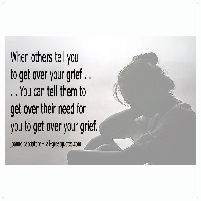 When Others Tell You To Get Over Your Grief Joanne Cacciatore Quotes