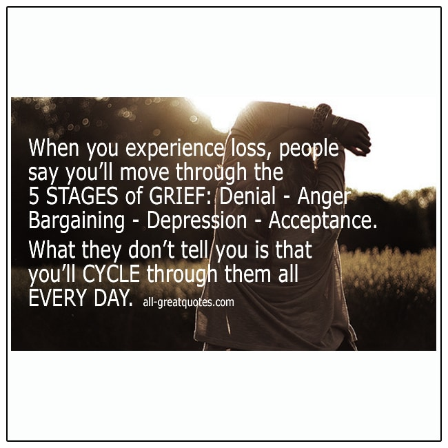 When You Experience Loss People Say You'll Move The The 5 Stages Of Grief Quote
