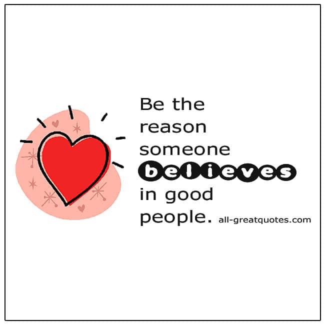 Be The Reason Someone Believes In Good People Life Quotes
