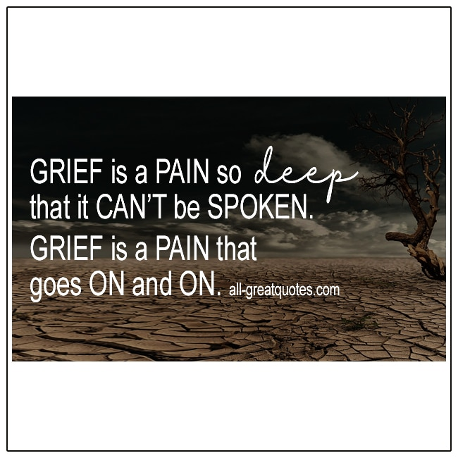 Grief Is A Pain So Deep That It Can't Be Spoken Grief Quotes