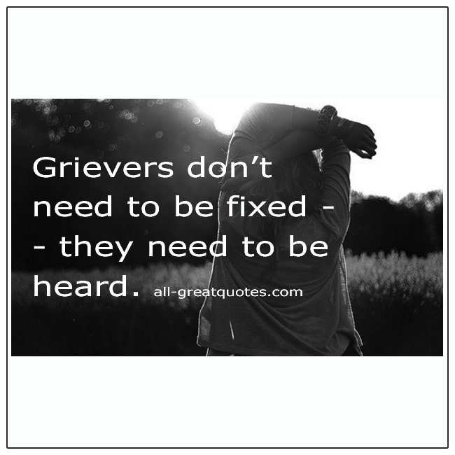 Grievers Dont Need To Be Fixed They Need To Be Heard Grief Quote