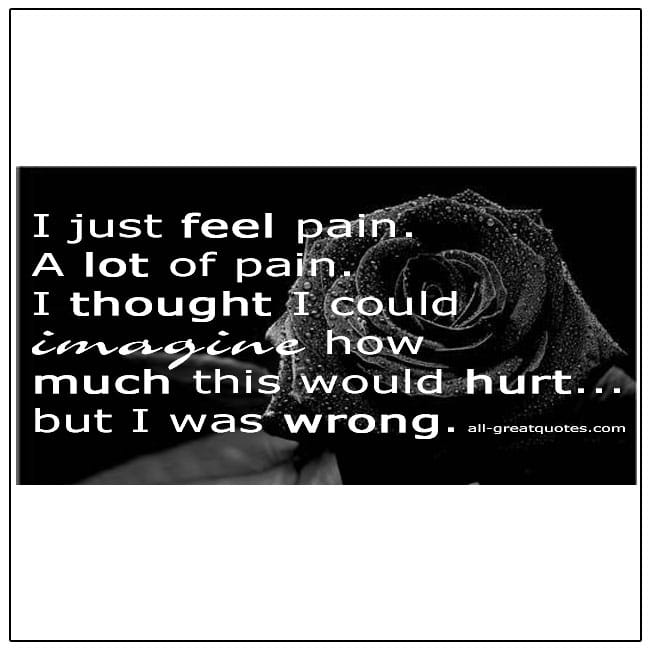 I Just Feel Pain A Lot Of Pain Grief Quote Cards
