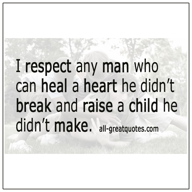 I Respect Any Man Who Can Heal A Heart He Didn't Break Quote