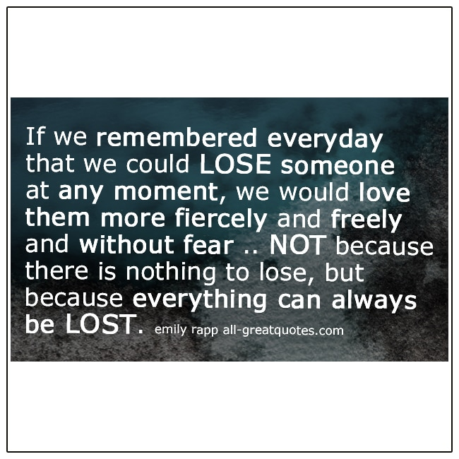 If We Remembered Everyday That We Could Lose Someone Quote Emily Rapp