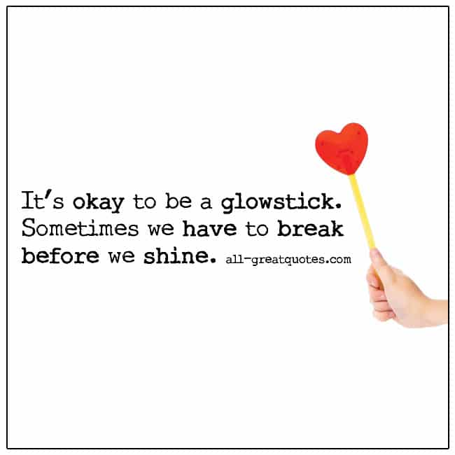 It's Okay To Be A Glowstick Break Before We Shine Cute Quote