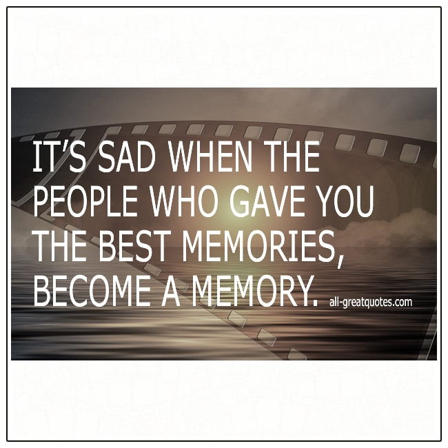 It's Sad When The People Who Gave You The Best Memories Quote