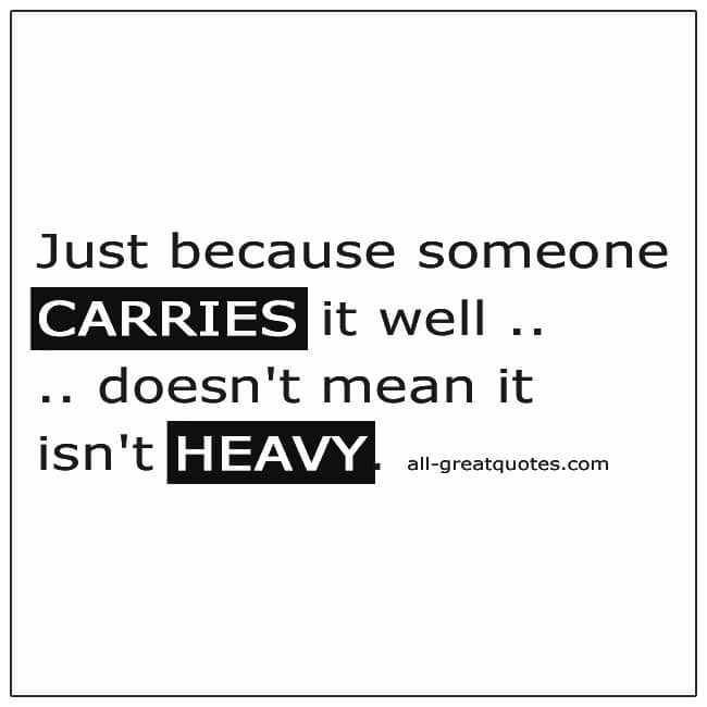 Just Because Someone Carries It Well Doesnt Mean Quote