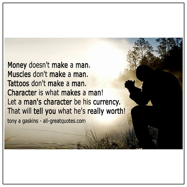 Let A Mans Character Be His Currency Tony A Gaskins Quote About Men