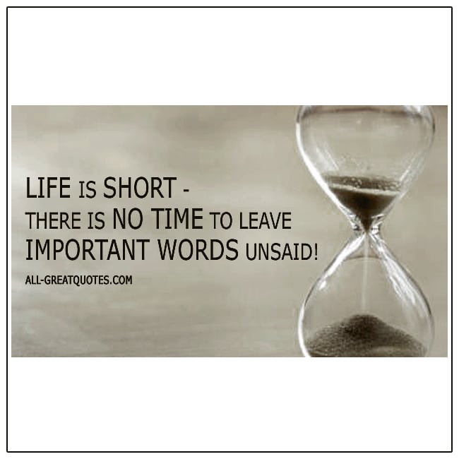 Life-Is-Short-There-Is-No-Time-To-Leave-Important-Words-Unsaid-Quote