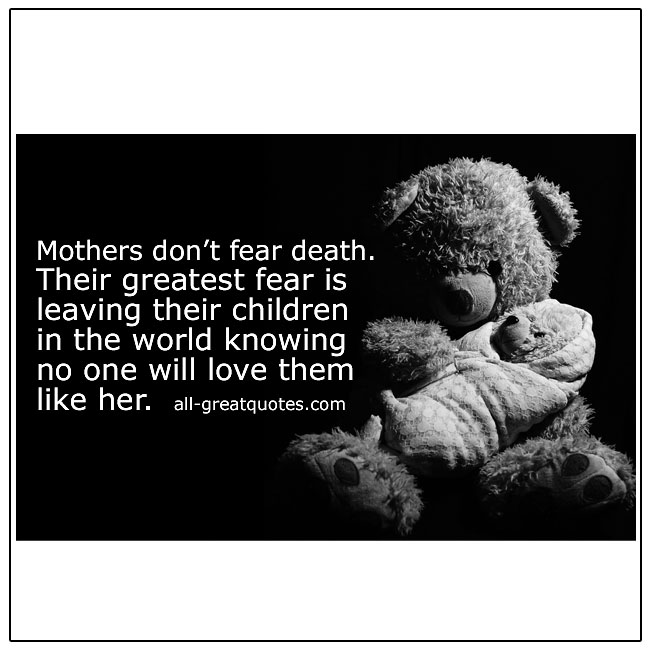 Mothers Dont Fear Death Quote