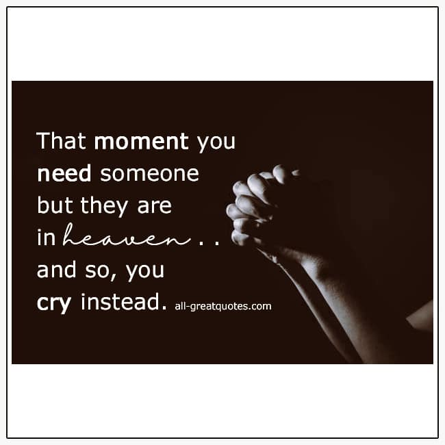 That Moment You Need Someone But They Are In Heaven Grief Quotes