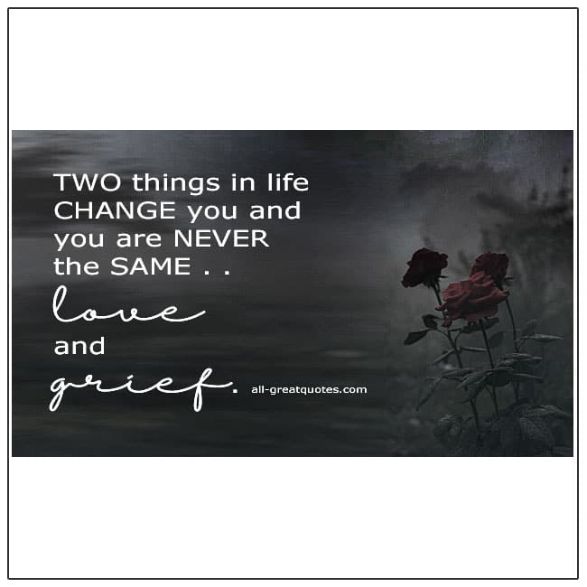 Two Things In Life Change You Love And Grief Quote