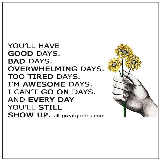 You'll Have Good Days Bad Days Overwhelming Days Life Quote Card