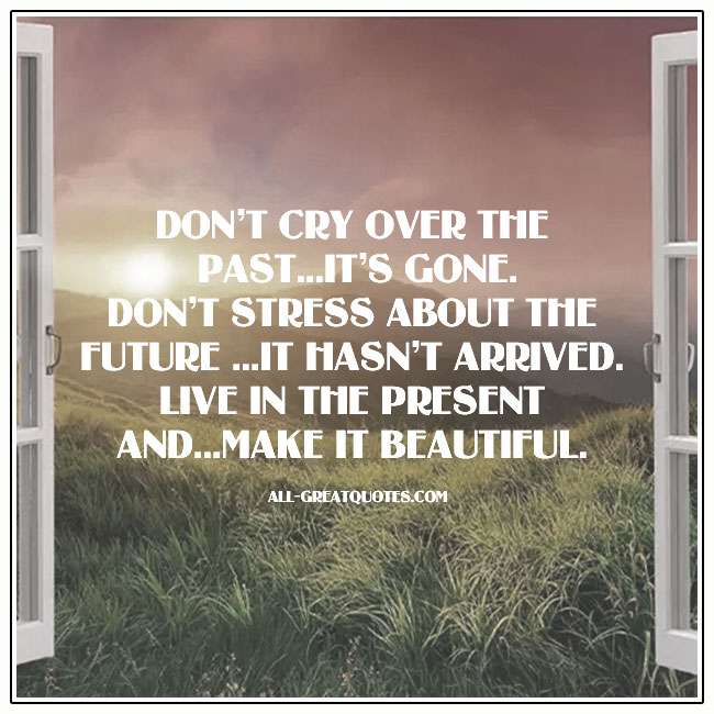 Dont Cry Over The Past Picture Quote Card