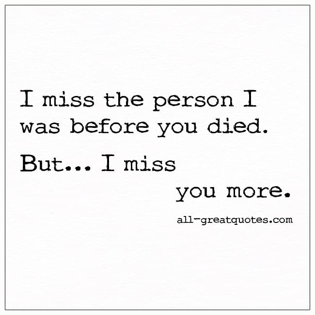 I-Miss-The-Person-I-Was-Before-You-Died-Grief-Quote