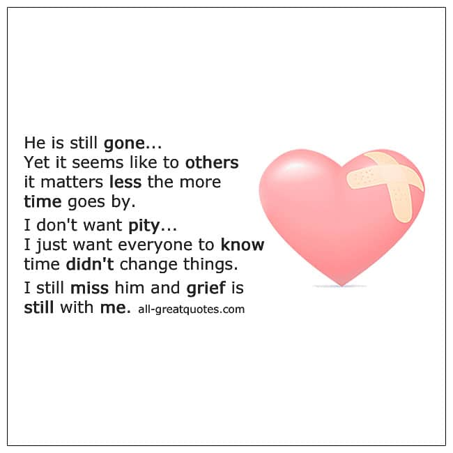 I Still Miss Him And Grief Is Still With Me Quote