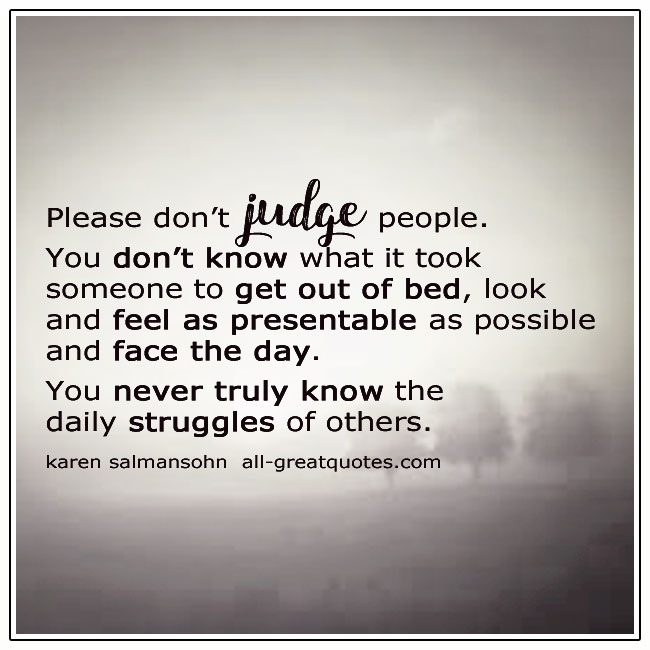 Please Dont Judge People Judgement Quotes