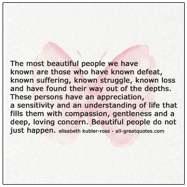 The Most Beautiful People Elisabeth Kubler Ross Picture Quote