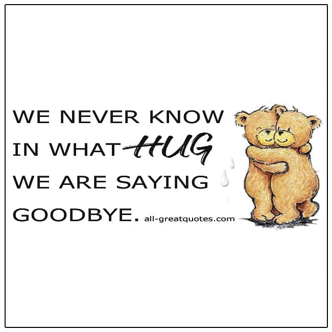 We Never Know In What Hug We Are Saying Goodbye Quote Card