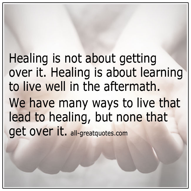 Healing Is Not About Getting Over It Grief Quotes