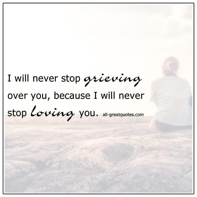 Never Stop Grieving Over You Grief Quotes