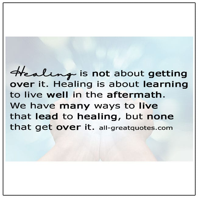 Healing Quotes Healing Is Not About Getting Over It
