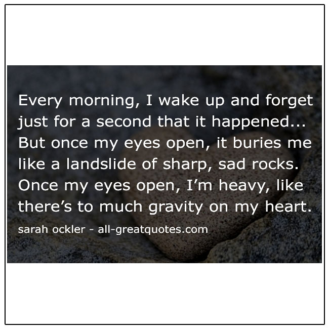 I Wake Up And Forget Just For A Second That It Happened Sarah Ockler Grief Picture Quotes