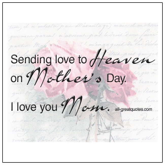 Sending Love To Heaven On Mothers Day I Love You Mom