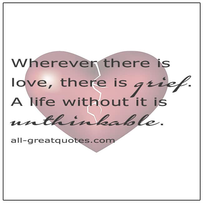 Wherever There Is Love There Is Grief Love Quotes
