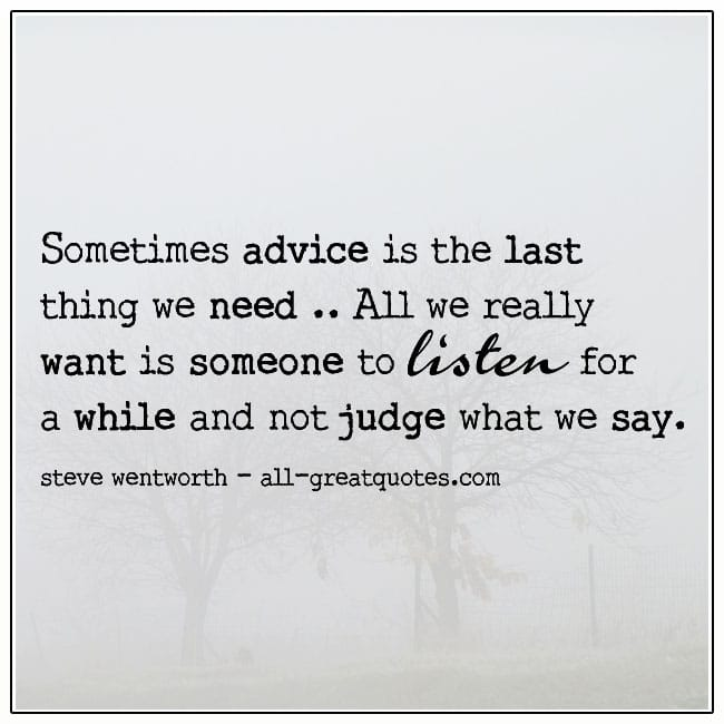 Sometimes Advice Is The Last Thing We Need Grief Picture Quotes