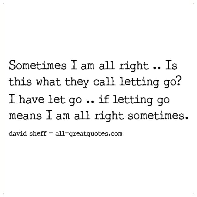 If Letting Go Means I Am Alright Sometimes Grief Picture Quotes