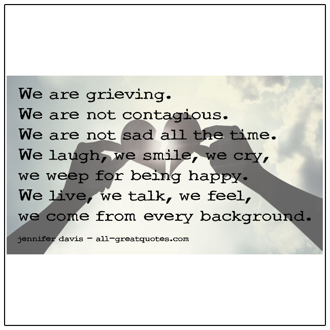 We Are Grieving We Are Not Contagious Grieving Picture Quote