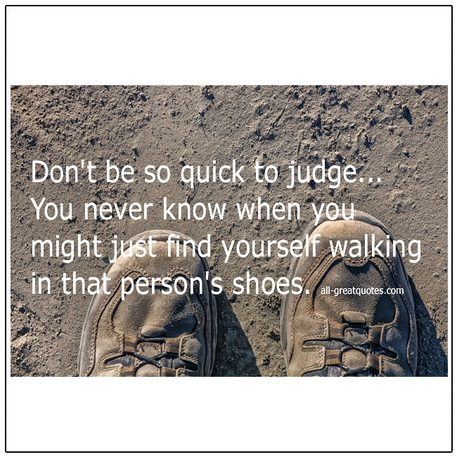 Don't Be So Quick To Judge Quote About Judgement
