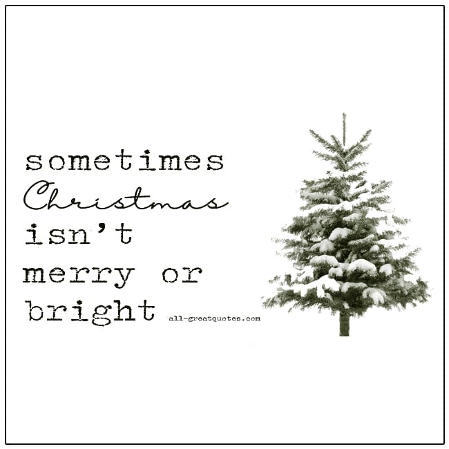 Sometimes Christmas Isn't Merry Or Bright