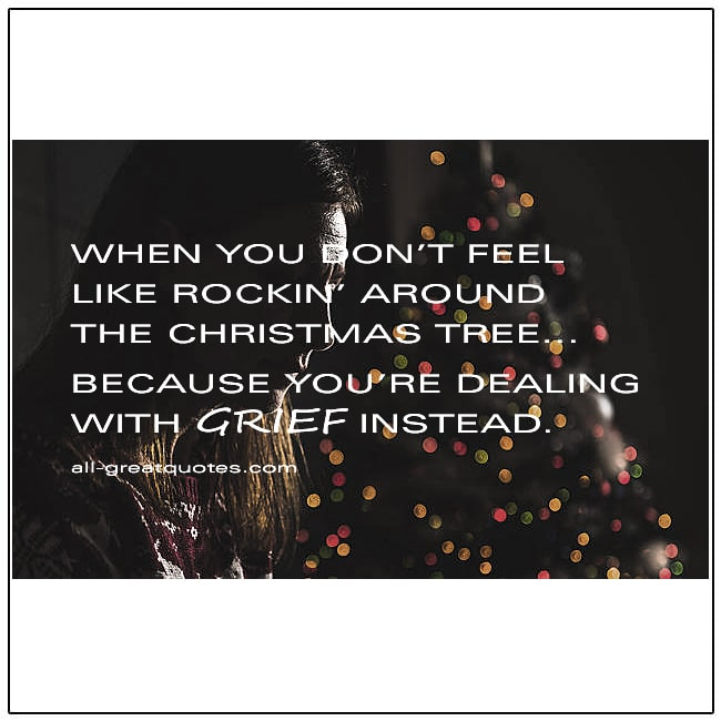 When You Dont Feel Like Rockin Around The Christmas Tree Christmas Grief Quotes